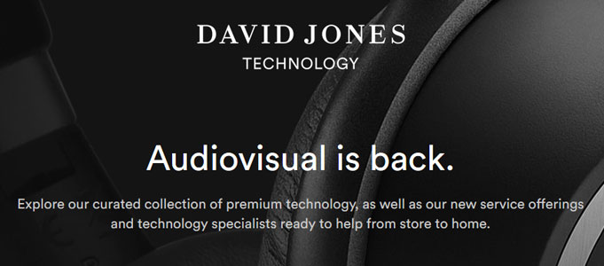 DAVID JONES TARGETS LUXURY AUDIO & TECH