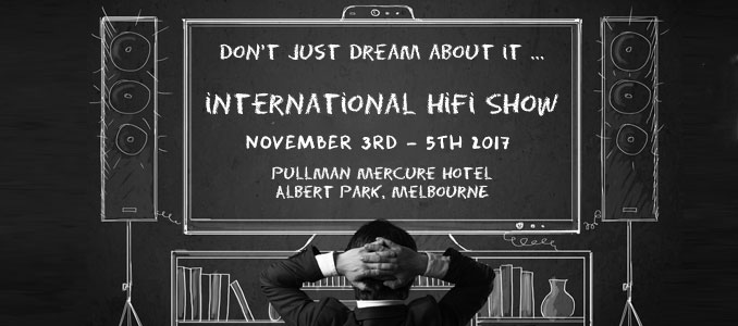 Showcasing Audio Visual to the Masses with the Melbourne International HiFi Show 2017