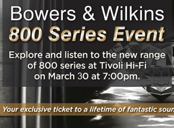 YOUR INVITATION TO BOWERS & WILKINS 800 SERIES LAUNCH AT TIVOLI HIFI